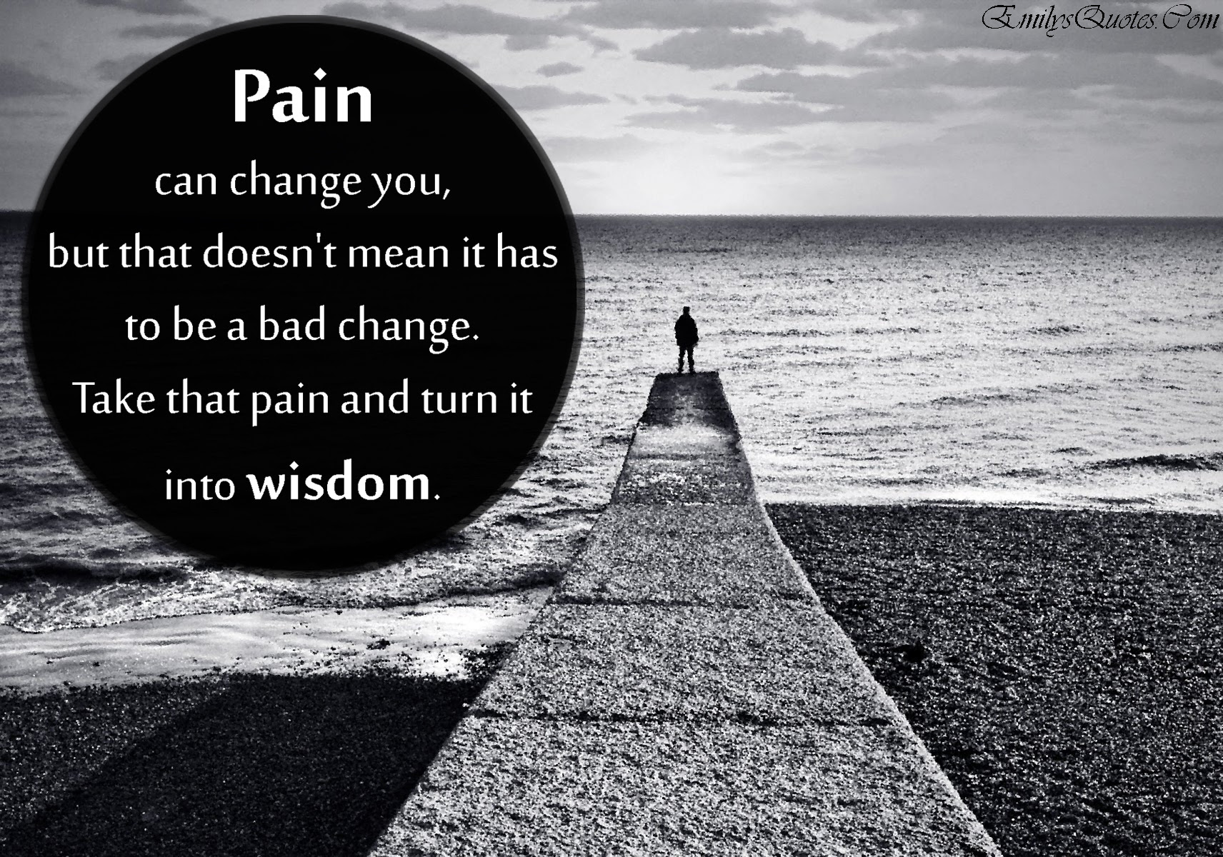 Pain Can Change You But That Doesnt Mean It Has To Be A Bad Change
