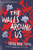 Title: The Walls Around Us, Author: Nova Ren Suma