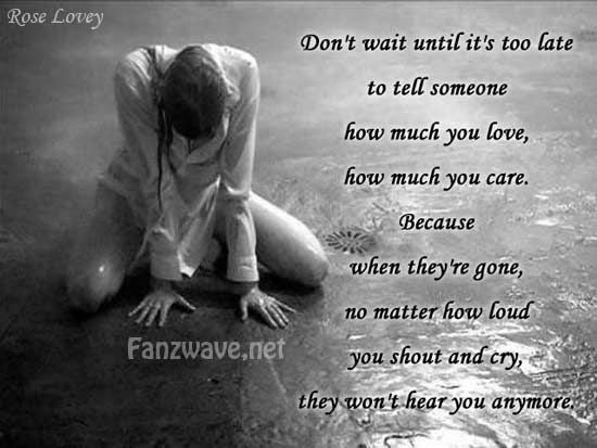 Dont Wait Until Its Too Late To Tell Someone How Much You Love