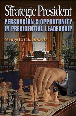 The Strategic President Persuasion And Opportunity In Presidential Leadership