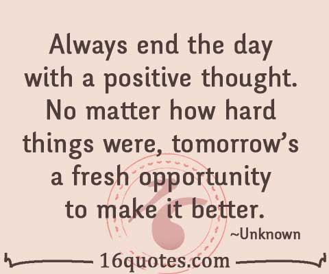 Always End The Day With A Positive Thought Tomorrows A Fresh
