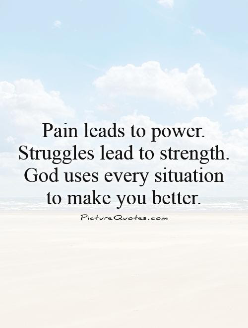 Pain Leads To Power Struggles Lead To Strength God Uses Every