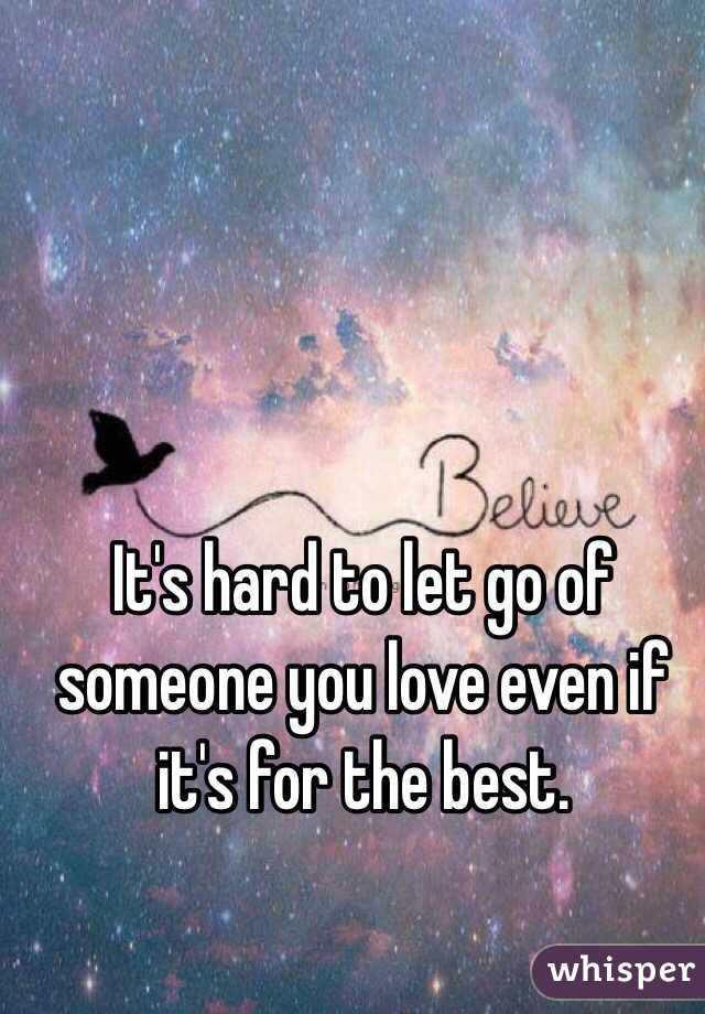 Its Hard To Let Go Of Someone You Love Even If Its For The Best