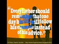 Every father should remember that one day his son will follow his example instead of this advice.