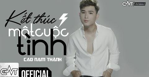 Kết Thúc Một Cuộc Tình - Cao Nam Thành (Official)