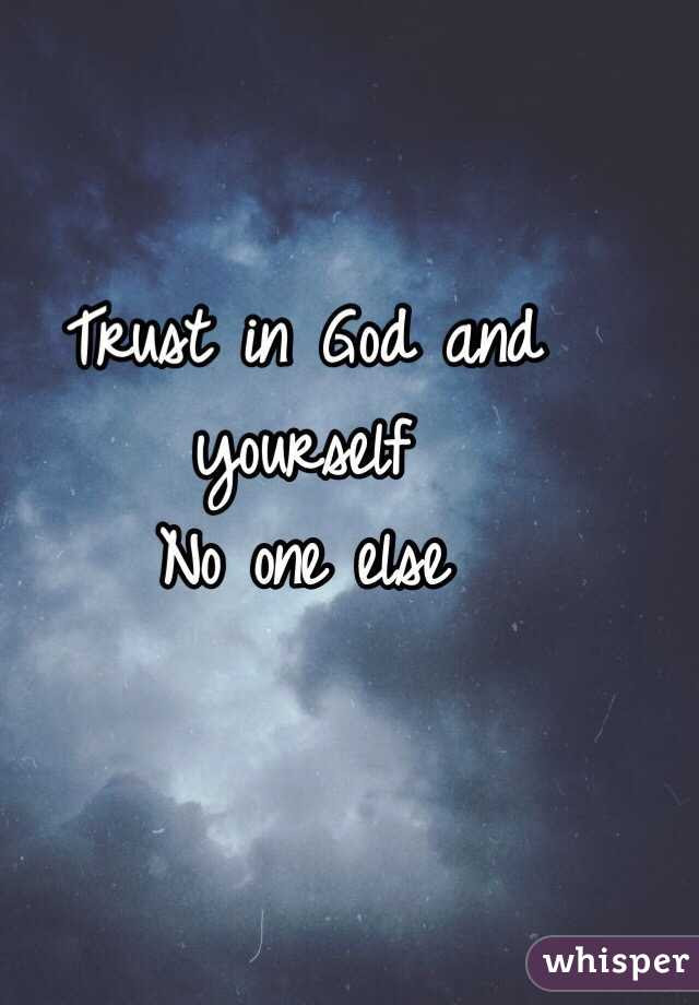 Trust In God And Yourself No One Else