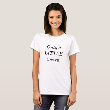 Only a little Weird Funny Geek T-Shirt