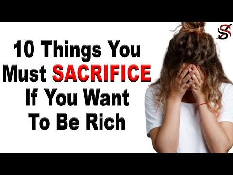 10 Things You Must SACRIFICE If You Want to Be Rich Quickly
