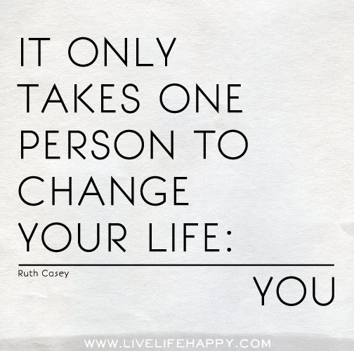 It Only Takes One Person Live Life Happy