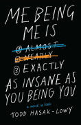 Title: Me Being Me Is Exactly as Insane as You Being You, Author: Todd Hasak-Lowy