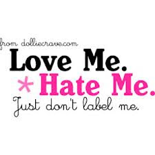Love Mehate Mejust Dont Label Me Honesty Quote Quotespicturescom