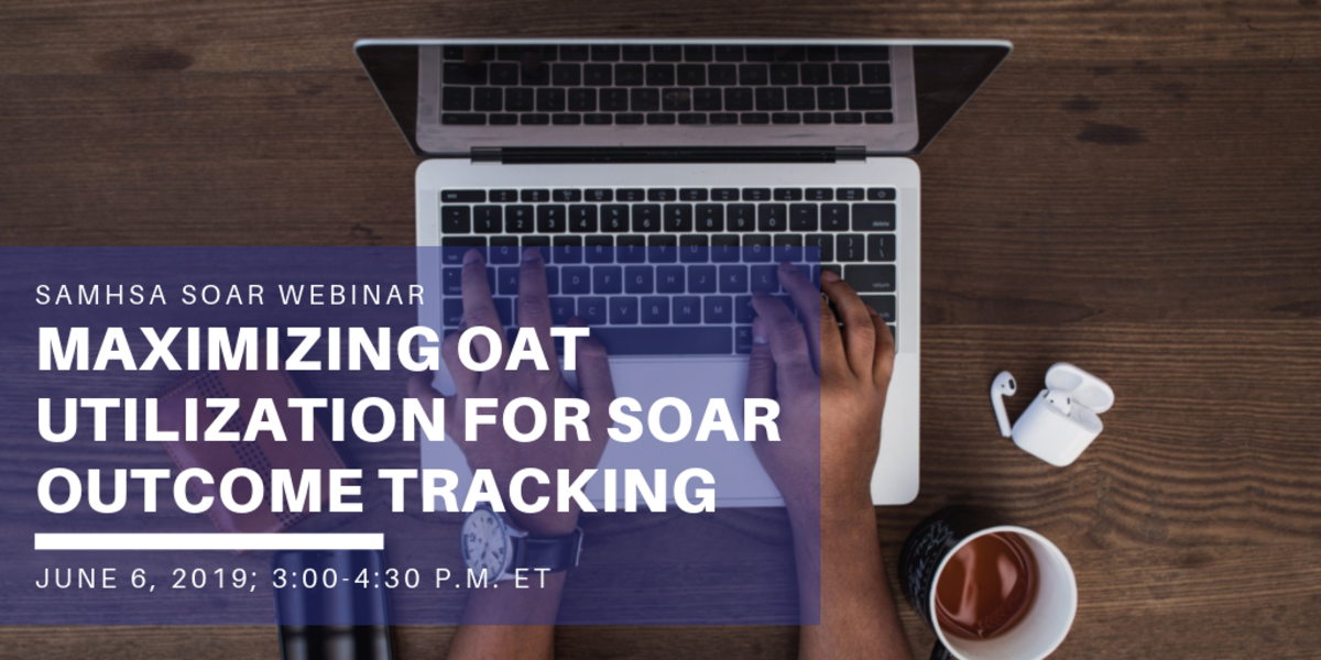 SOAR Webinar: Maximizing OAT Utilization for SOAR Outcome Tracking, June 6, 2018, 3:00-4:30pm ET