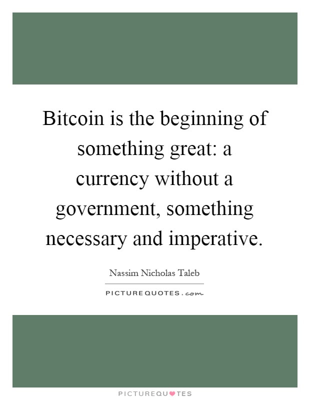 Bitcoin is the beginning of something great: a currency ...