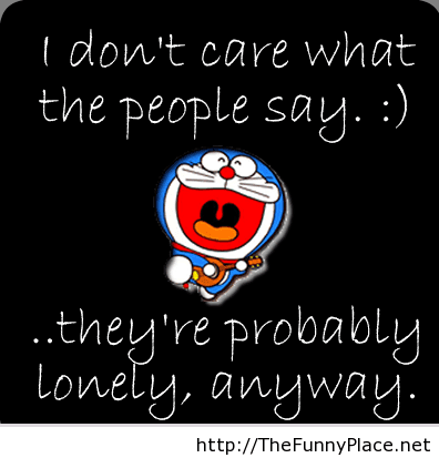 I Dont Care What People Say Funny Quote Thefunnyplace