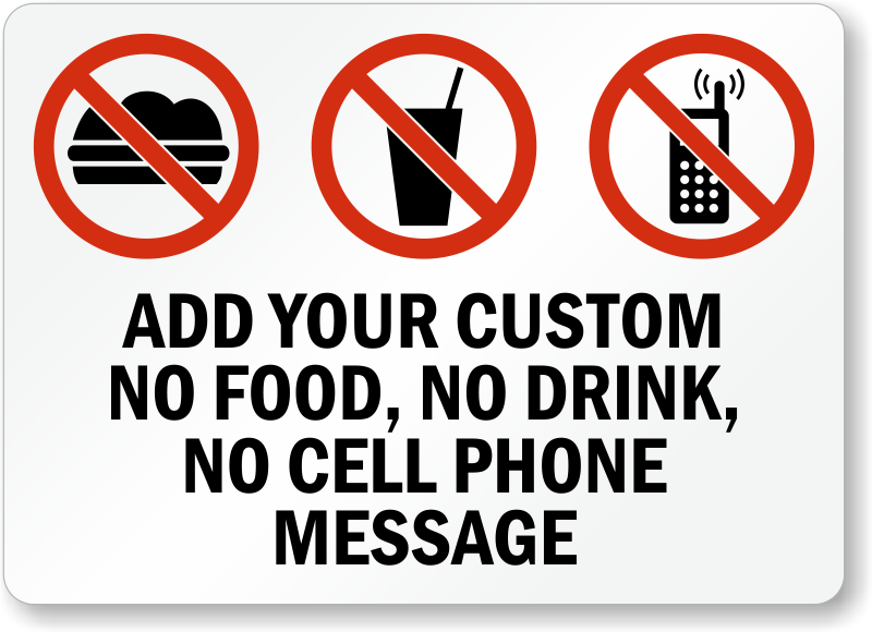Custom No Food, Drink or Cell Phone Sign, SKU: S-3681