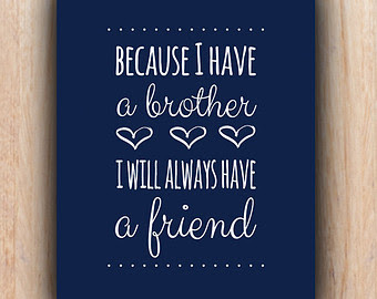 Because I Have A Brother I Will Always Have A Friend