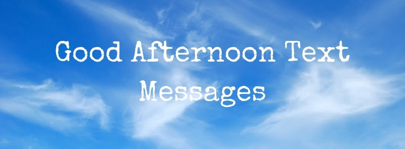 74 Good Afternoon Text Messages Pure Love Messages