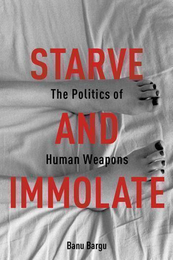 starve and immolate banu bargu