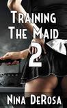 Training the Maid