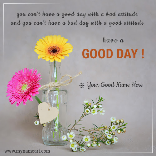 Have A Good Day With Attitude Quotes With Your Name
