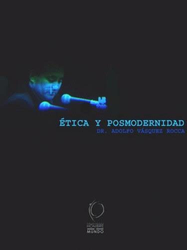 Libro: ÉTICA Y POSMODERNIDAD Adolfo Vasquez Rocca por ti.