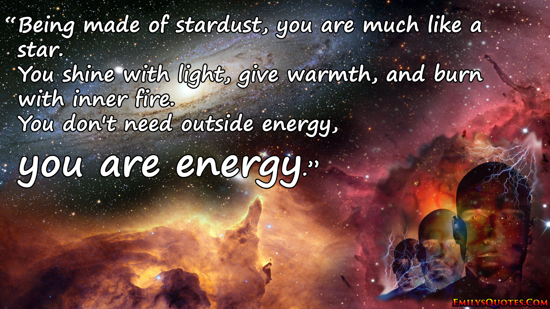 Being Made Of Stardust You Are Much Like A Star You Shine With