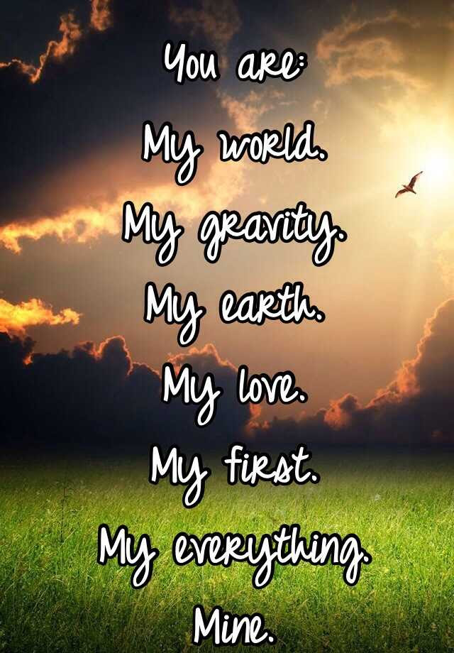 You Are My World My Gravity My Earth My Love My First My