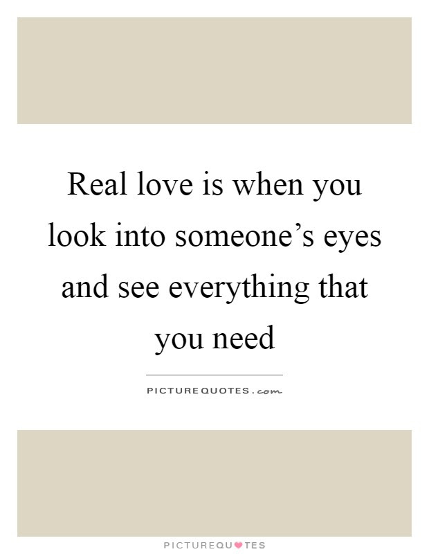 Real Love Is When You Look Into Someones Eyes And See Picture
