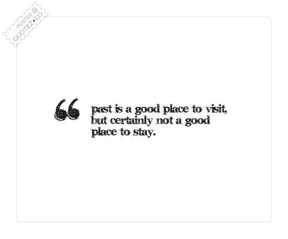 Past Is A Good Place To Visit Life Quote Quotezco