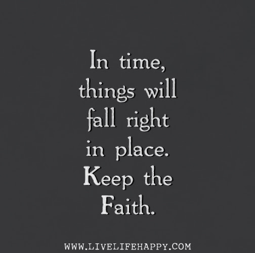 In Time Things Will Fall Right In Place Keep The Faith
