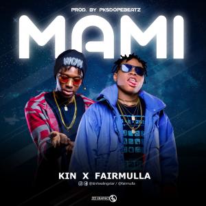 Download Music Mp3:- Kin Ft Fairmulla – Mami