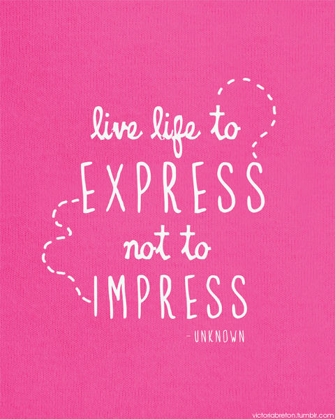 Live Life To Express Not To Impress Pictures Photos And Images For