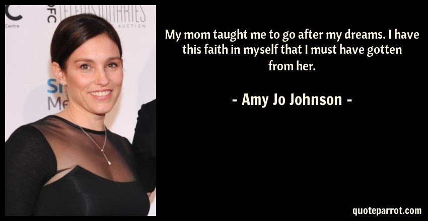 My Mom Taught Me To Go After My Dreams I Have This Fai By Amy Jo
