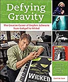 Defying Gravity: The Creative Career of Stephen Schwartz, from Godspell to Wicked, by Carol de Giere