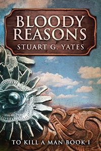 Bloody Reasons by Stuart G. Yates
