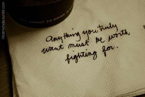 Anything Worth Having Is Worth Fighting For Picture Quotes