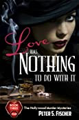 Love Has Nothing To Do With It by Peter S. Fischer