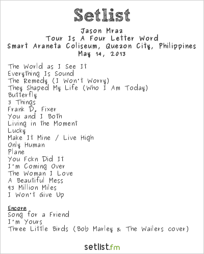 Jason Mraz Setlist Araneta Coliseum, Manila, Philippines 2013, Tour Is A Four Letter Word