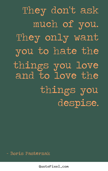 Quotes About Love They Dont Ask Much Of You They Only Want You