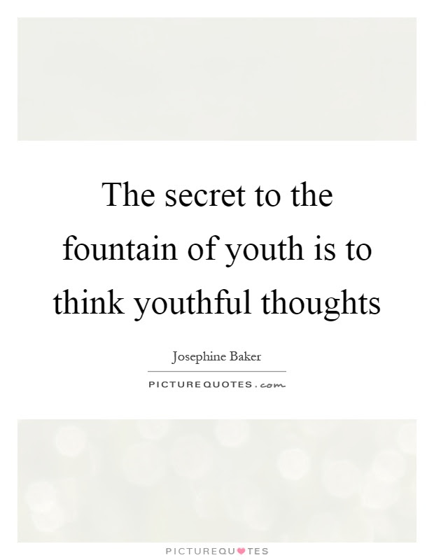 The Secret To The Fountain Of Youth Is To Think Youthful Thoughts
