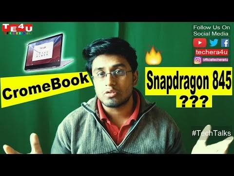 Next Chromebook Could Be Powered By The Snapdragon 845 - Tech Talks #6