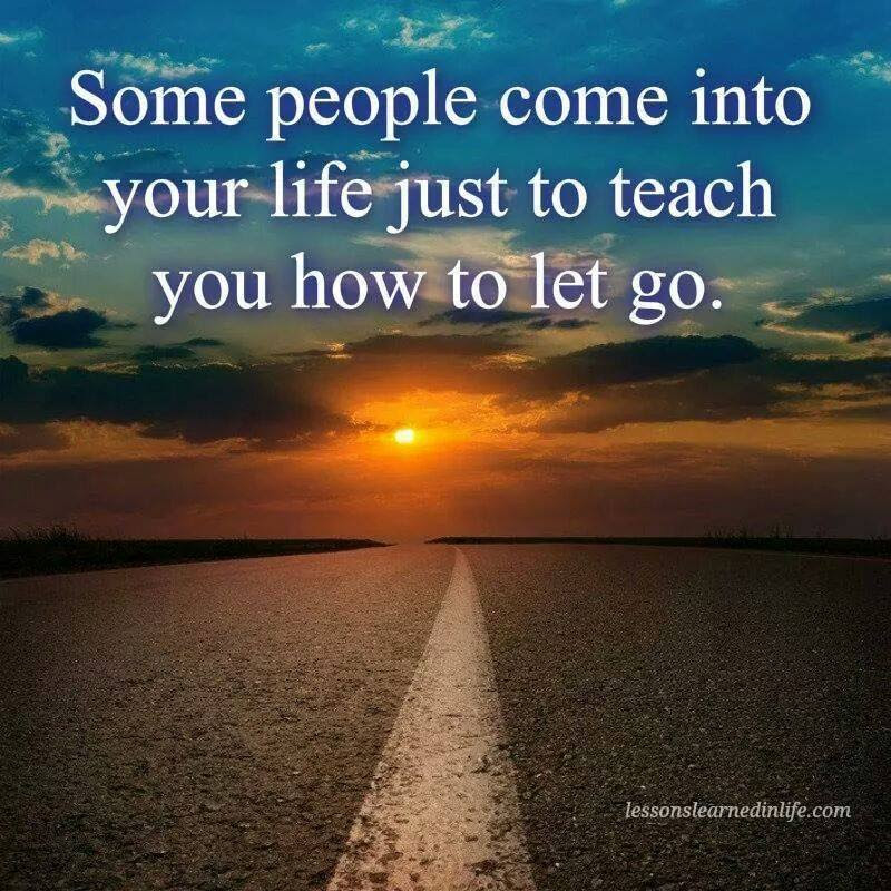 Some People Come Into Your Life Just To Teach You How To Let Go