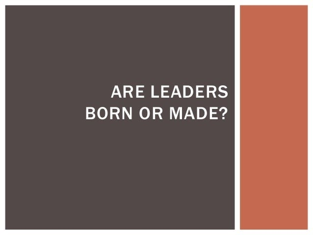 Leader are born or made
