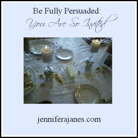 Be Fully Persuaded - You Are So Invited - jenniferajanes.com