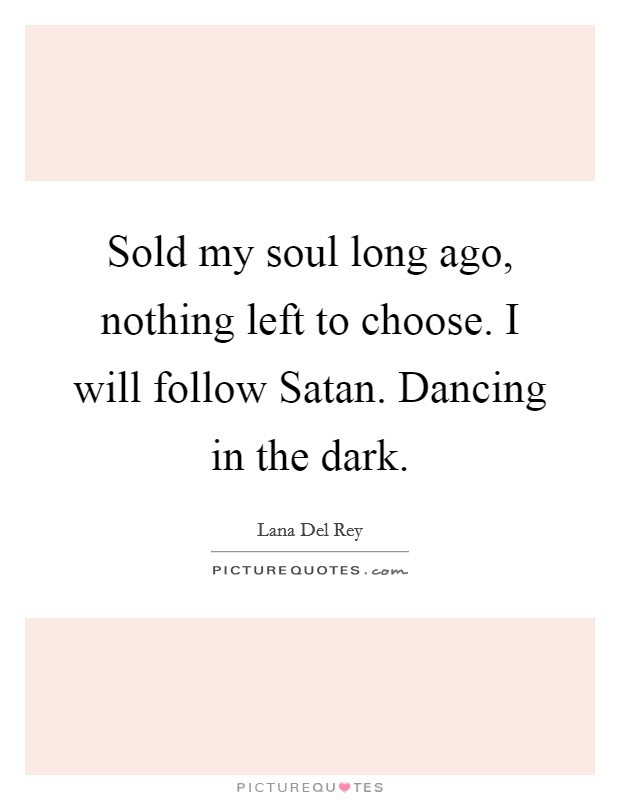 Sold My Soul Long Ago Nothing Left To Choose I Will Follow