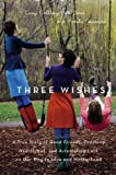 Three Wishes: Our True Story of Good Friends, Bad Odds, Crushing Heartbreak, and One Little Thing That Inspired a Lot of Happiness