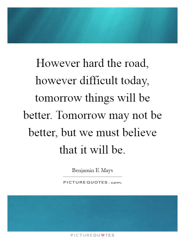 However Hard The Road However Difficult Today Tomorrow Things