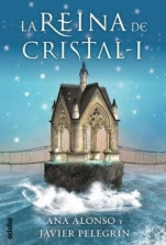 La reina de cristal (primera parte de la saga) Ana Alonso, Javier Pelegrín