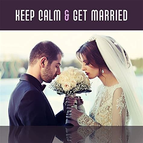 Keep Calm & Get Married   Wedding Ceremony Songs