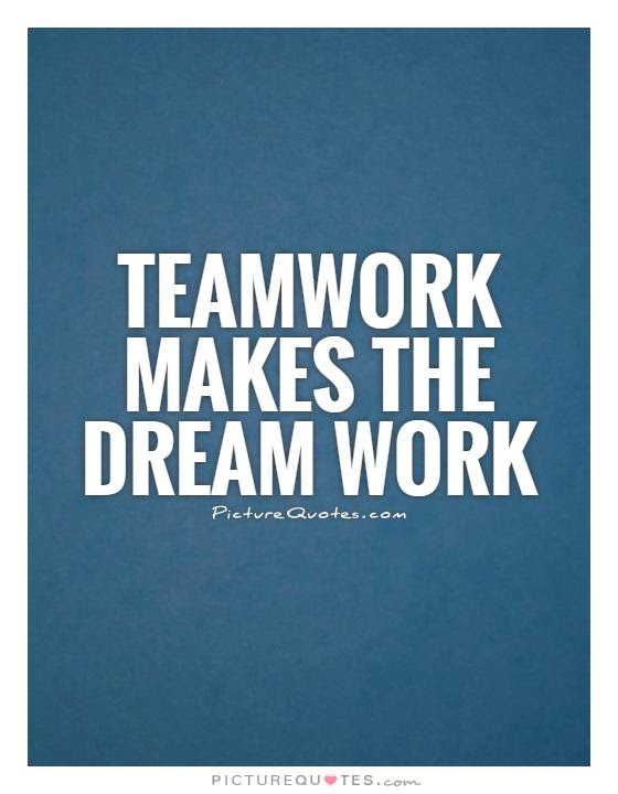 Teamwork makes the dream work  Picture Quotes